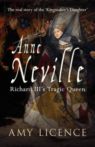 Anne Neville: Richard III's Tragic Queen - Amy Licence