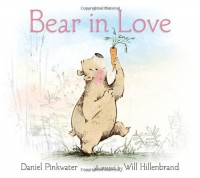 Bear in Love - Daniel Pinkwater, Will Hillenbrand