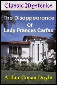 The Disappearance of Lady Frances Carfax -  Arthur Conan Doyle