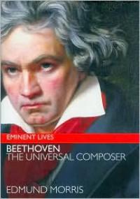Beethoven: The Universal Composer - Edmund Morris