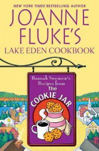 Joanne Fluke's Lake Eden Cookbook: Hannah Swensen's Recipes From The Cookie Jar - Joanne Fluke