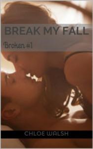 Break My Fall: Broken (Broken #1) - Chloe Walsh