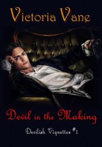 Devil in the Making (Devilish Vignettes #1) - Victoria Vane