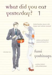 What Did You Eat Yesterday?, Volume 1 - Fumi Yoshinaga