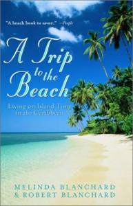 A Trip to the Beach: Living on Island Time in the Caribbean - Melinda Blanchard;Robert Blanchard