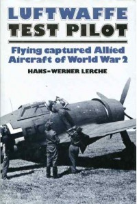 Luftwaffe test pilot: Flying captured Allied aircraft of World War 2 - Hans-Werner Lerche