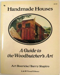Handmade Houses: A Guide to the Woodbutcher's Art - 'Art Boericke',  'Barry Shapiro'
