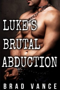 Luke's Brutal Abduction (Luke's Brutal Abduction, #1) - Brad Vance