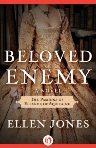 Beloved Enemy: The Passions of Eleanor of Aquitaine - Ellen Jones