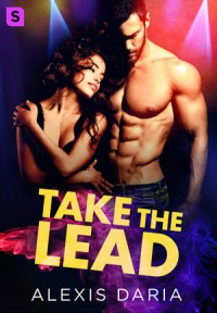 Take the Lead: A Dance Off Novel - Alexis Daria