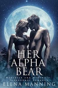 Her Alpha Bear (Paranormal Werebear & Werewolf Romance) - Elena Manning