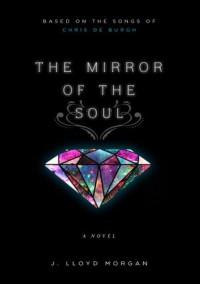The Mirror of the Soul - J. Lloyd Morgan