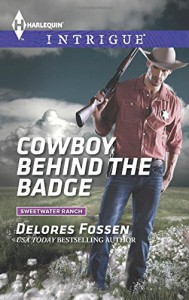 Cowboy Behind the Badge (Harlequin IntrigueSweetwater Ranch) - Delores Fossen