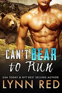 Can't Bear to Run (Alpha Werebear Paranormal Romance) (Kendal Creek Bears Book 1) - Lynn Red