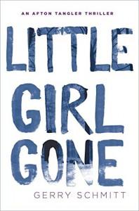 Little Girl Gone (An Afton Tangler Thriller) - Gerry Schmitt