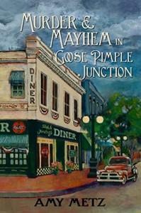 Murder & Mayhem in Goose Pimple Junction - Amy Metz
