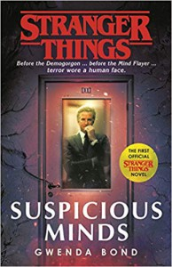 Stranger Things: Suspicious Minds: The First Official Novel - Gwenda Bond
