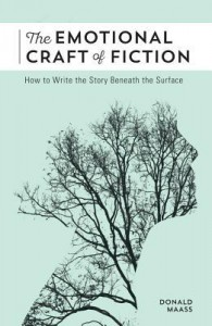 The Emotional Craft of Fiction: How to Write the Story Beneath the Surface - Donald Maass