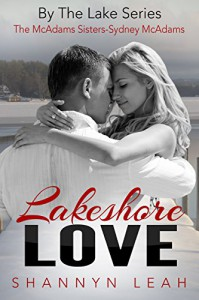 Lakeshore Love: The McAdams Sisters (By The Lake: The McAdams Sisters Book 3) - Shannyn Leah