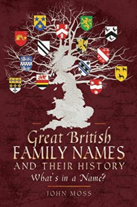 Great British Family Names and Their History: What's in a Name?  - John Moss
