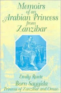 Memoirs of an Arabian Princess from Zanzibar: Born Sayyida Princess of Zanzibar and Oman - Emilie Ruete,  Markus W. Wiener (Translator)