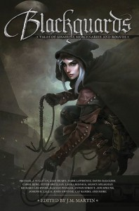 BLACKGUARDS: Tales of Assassins, Mercenaries, and Rogues - J.M. Martin, Bradley P. Beaulieu, Carol Berg, Richard Lee Byers, David Dalglish, James Enge, John Gwynne, Lian Hearn, Paul S. Kemp, Snorri Kristjansson, Joseph R. Lallo, Mark  Lawrence, Tim Marquitz, Peter Orullian, Jean Rabe, Cat Rambo, Laura Resnick, Anthony  Ryan, Mark