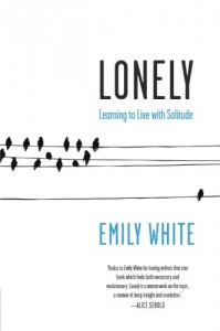 Lonely: Learning to Live with Solitude - Emily White