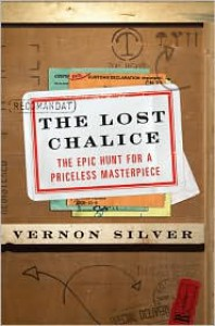 The Lost Chalice: The Epic Hunt for a Priceless Masterpiece - Vernon Silver