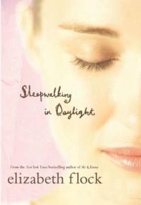 Sleepwalking in Daylight - Elizabeth Flock