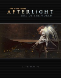 Time of the Fairies: Afterlight, End of the World - J. Corsentino, Donny Ha Corsentino, Elizabeth Maxwell