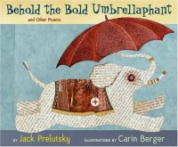 Behold the Bold Umbrellaphant: and Other Poems - Jack Prelutsky, Carin Berger