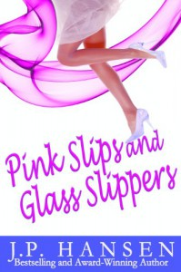 Pink Slips and Glass Slippers - J.P. Hansen