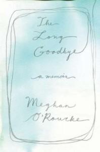 The Long Goodbye: A memoir - Meghan O'Rourke