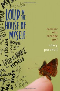 Loud in the House of Myself: Memoir of a Strange Girl - Stacy Pershall
