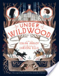 Under Wildwood - Colin Meloy, Carson Ellis
