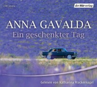 Ein Geschenkter Tag - Anna Gavalda, Katharina Wackernagel
