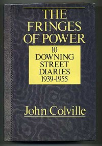 The Fringes of Power: Downing Street Diaries, 1939-1955 - John Colville