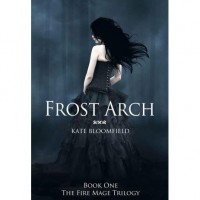 Frost Arch (The Fire Mage Trilogy, #1) - Kate Bloomfield