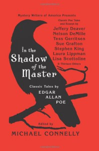 In the Shadow of the Master: Classic Tales by Edgar Allan Poe and Essays by Jeffery Deaver, Nelson DeMille, Tess Gerritsen, Sue Grafton, Stephen King, ... Lippman, Lisa Scottoline, and Thirteen Others - Michael Connelly