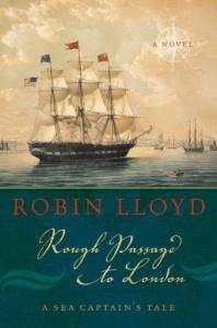 Rough Passage to London: A Sea Captain's Tale, A Novel - Robin Lloyd
