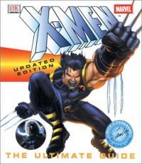 X-Men Updated Edition: The Ultimate Guide - Peter Sanderson