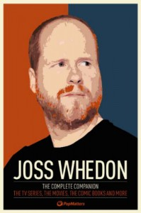 Joss Whedon: The Complete Companion: The TV Series, the Movies, the Comic Books and More: The Essential Guide to the Whedonverse - PopMatters