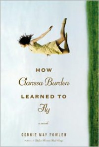 How Clarissa Burden Learned to Fly - Connie May Fowler