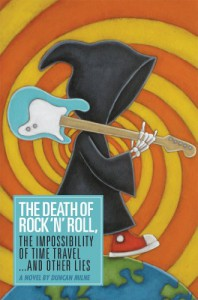 The Death of Rock 'n' Roll, The Impossibility of Time Travel and Other Lies - Duncan Milne