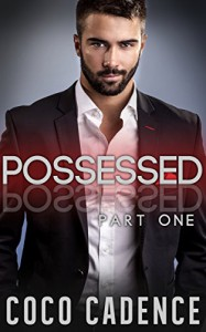 Possessed - Part One (The Possessed Series Book 1) (BBW Erotic Billionaire Romance) - Coco Cadence
