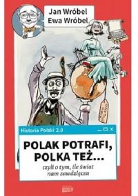 Historia Polski 2.0: Polak potrafi, Polka też... czyli o tym, ile świat nam zawdzięcza - Ewa Wróbel, Jan Wróbel