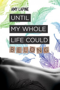 Until My Whole Life Could Belong - Amy Lapine