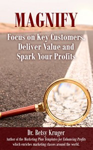 Magnify: Focus on Key Customers, Deliver Value and Spark Your Profits - Elizabeth Kruger, Eddie Valez
