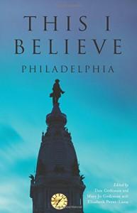 This I Believe: Philadelphia - Dan Gediman, Mary Jo Gediman, Elisabeth Perez-Luna