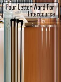 Four Letter Word for Intercourse - bendingsignpost